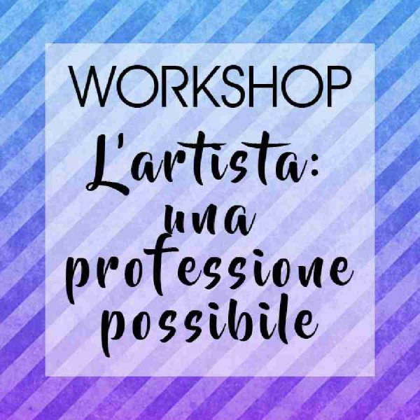 Workshop - L'artista: un mestiere possibile