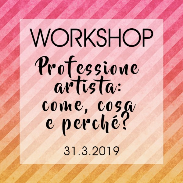 WORKSHOP | Professione artista: come cosa e perchè