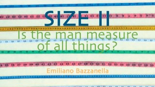 SIZE II - Is the Man Measure of all Things?